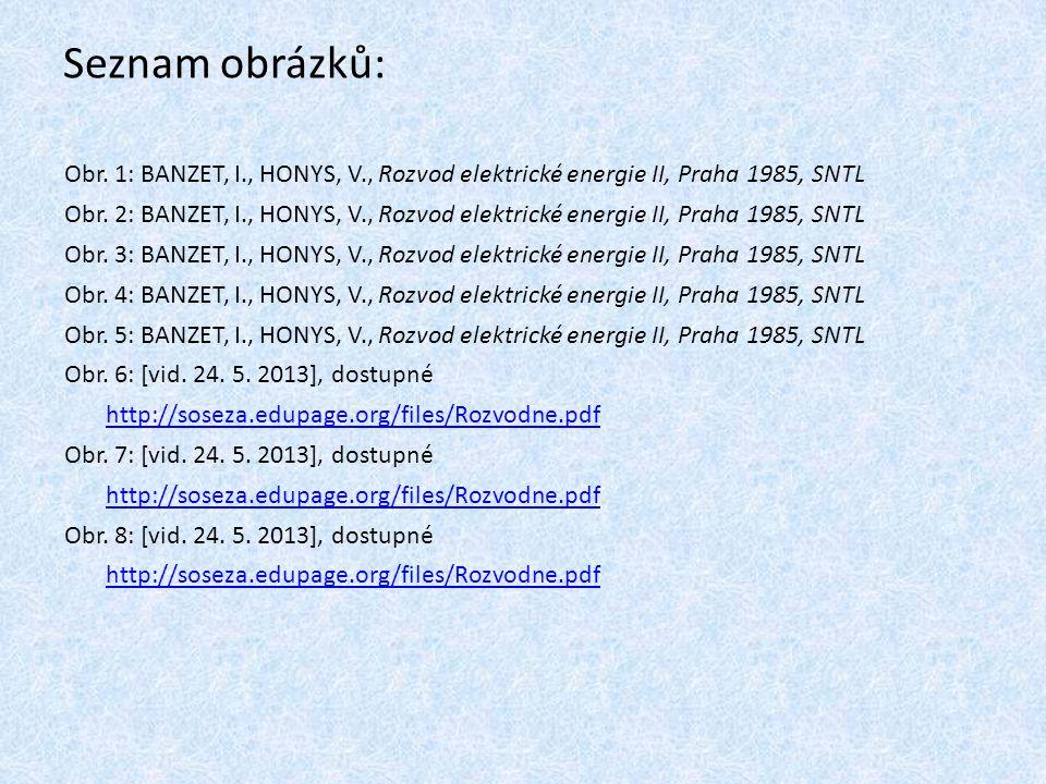 Seznam obrázků: Obr. 1: BANZET, I., HONYS, V., Rozvod elektrické energie II, Praha 1985, SNTL.