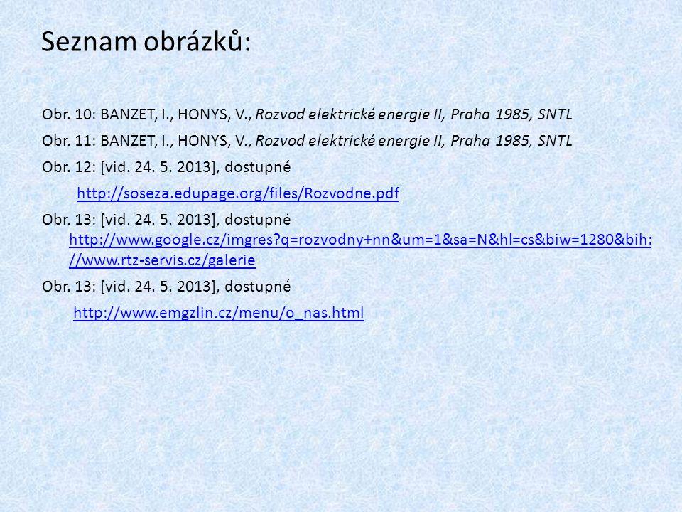Seznam obrázků: Obr. 10: BANZET, I., HONYS, V., Rozvod elektrické energie II, Praha 1985, SNTL.