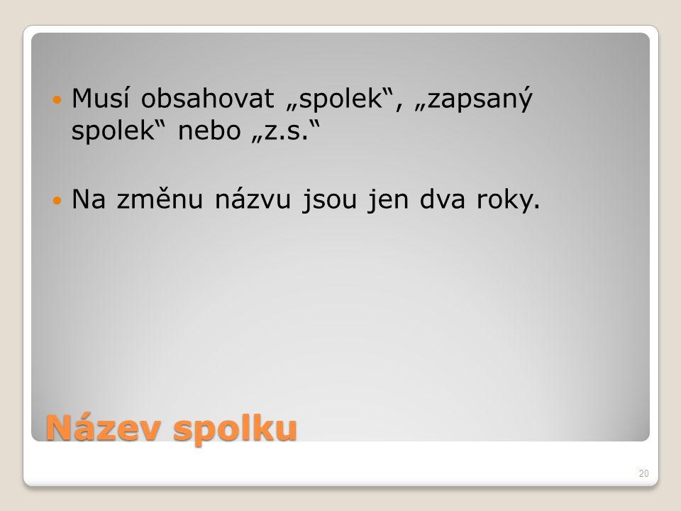 """Název spolku Musí obsahovat """"spolek , """"zapsaný spolek nebo """"z.s."""