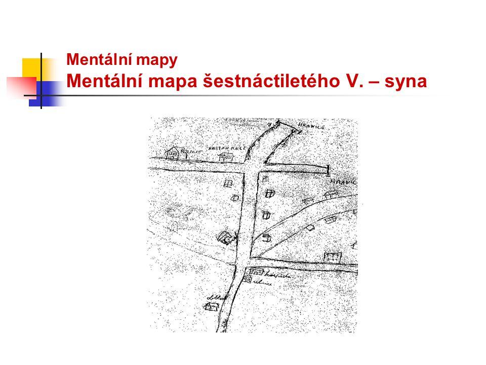 Mentální mapy Mentální mapa šestnáctiletého V. – syna