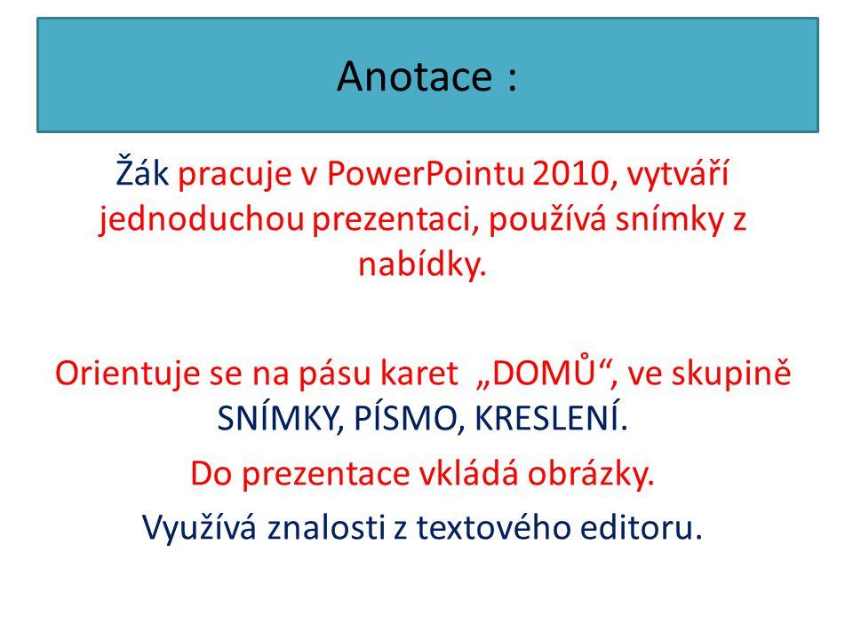 Anotace : Žák pracuje v PowerPointu 2010, vytváří jednoduchou prezentaci, používá snímky z nabídky.