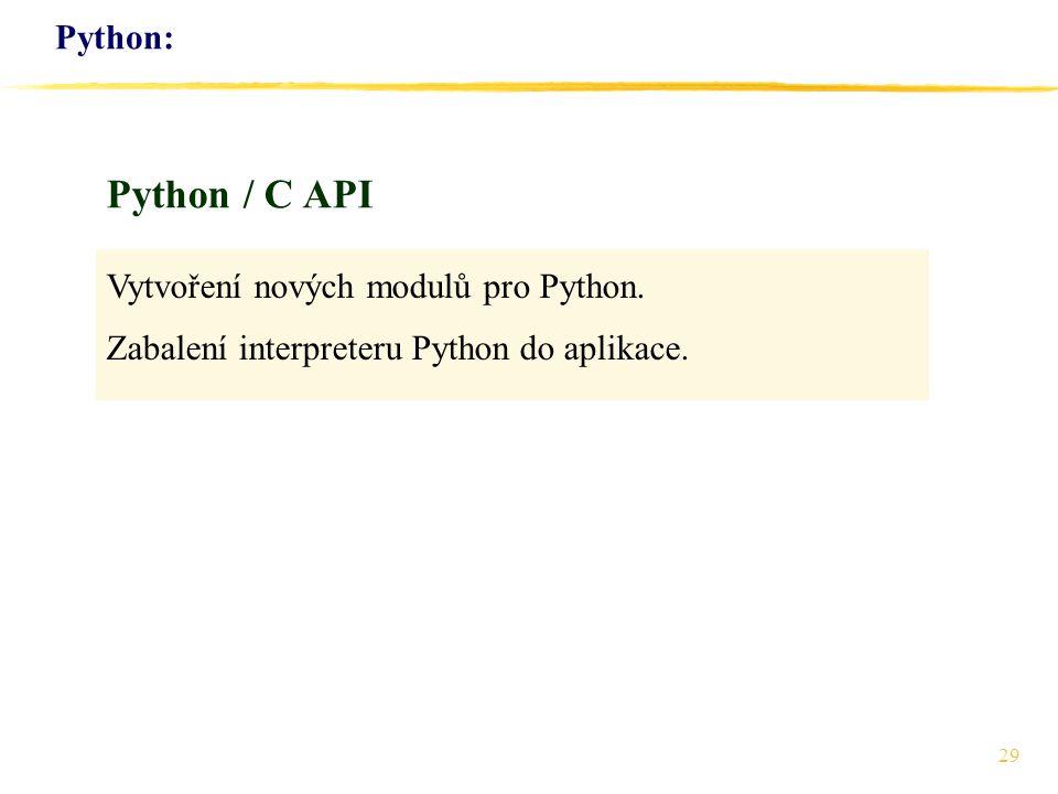 Python / C API Python: Vytvoření nových modulů pro Python.