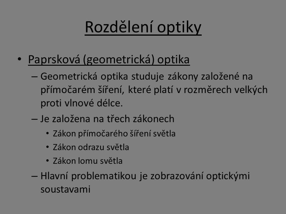 Rozdělení optiky Paprsková (geometrická) optika