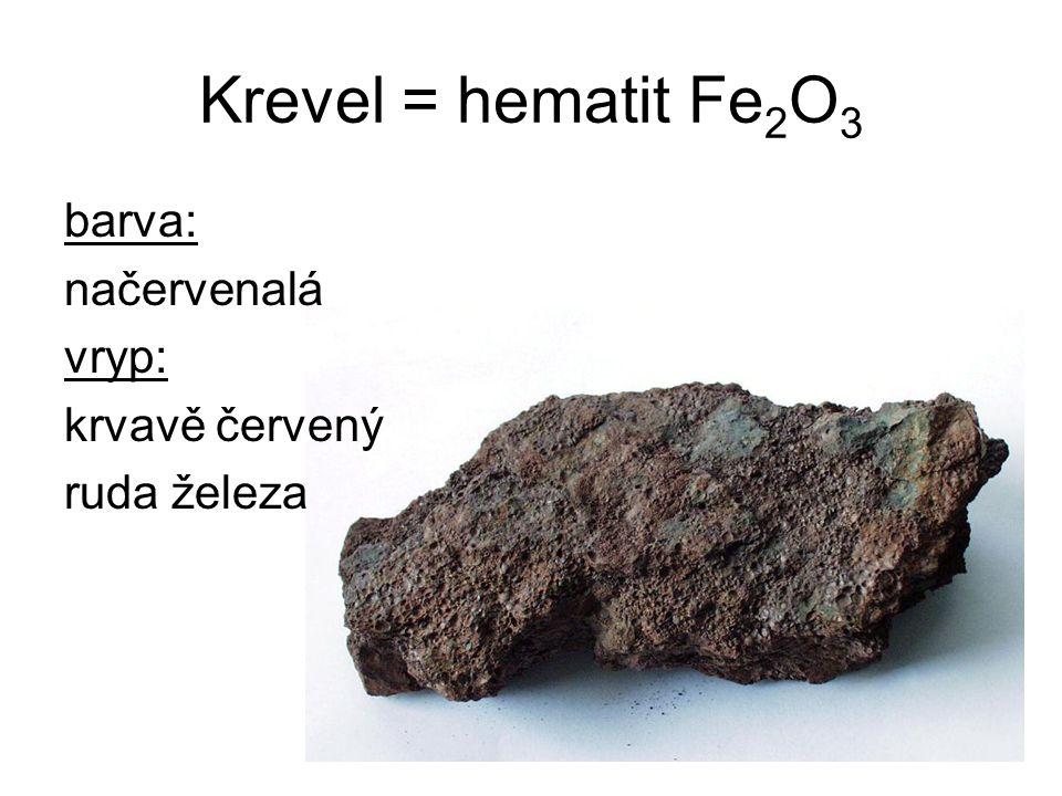 Krevel = hematit Fe2O3 barva: načervenalá vryp: krvavě červený