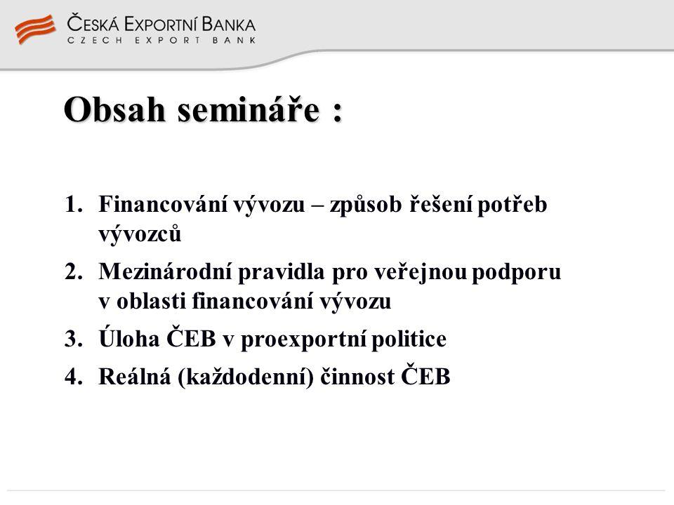 Obsah semináře : Financování vývozu – způsob řešení potřeb vývozců
