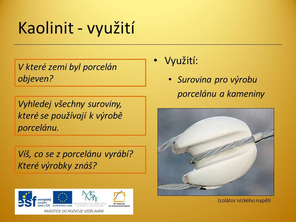 Kaolinit - využití Využití: V které zemi byl porcelán objeven