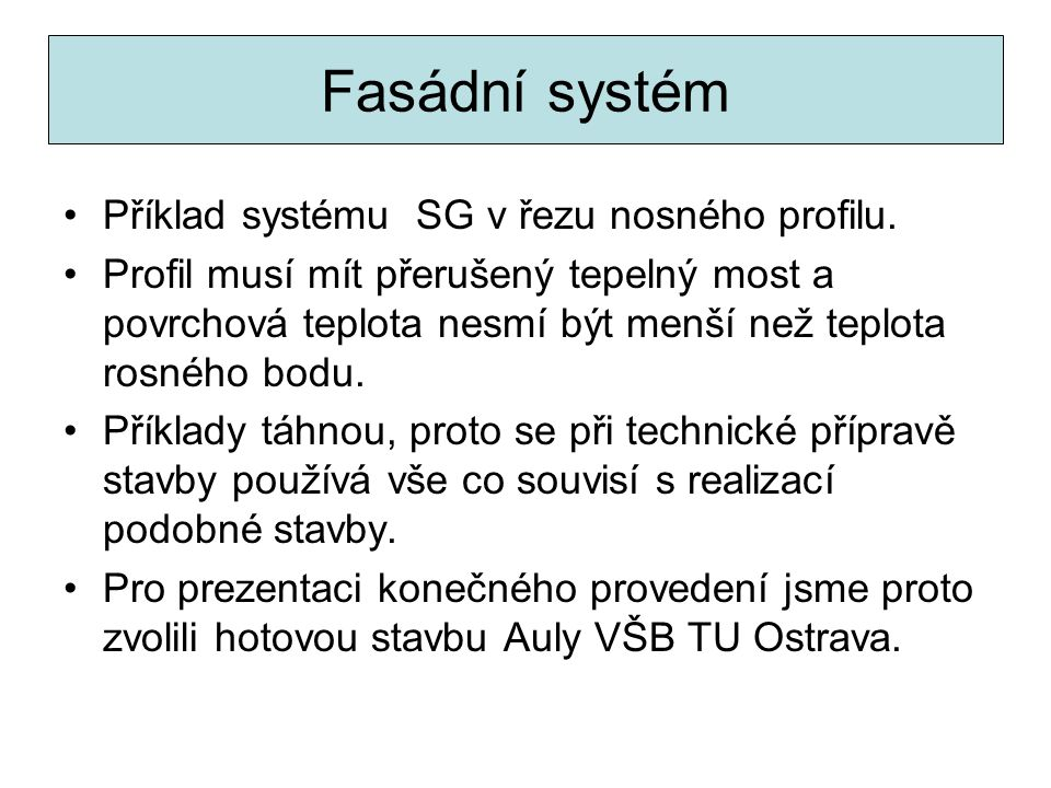 Fasádní systém Příklad systému SG v řezu nosného profilu.