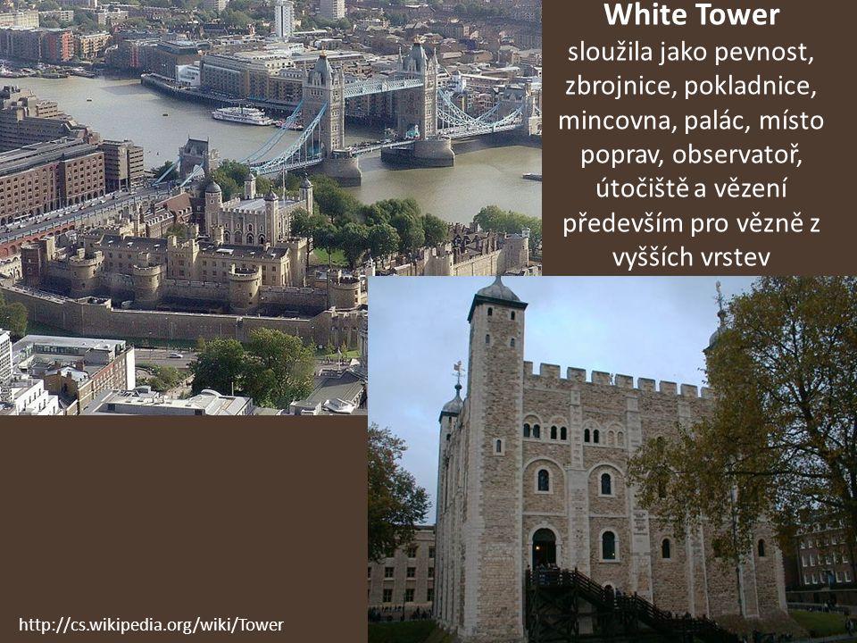 White Tower sloužila jako pevnost, zbrojnice, pokladnice, mincovna, palác, místo poprav, observatoř, útočiště a vězení především pro vězně z vyšších vrstev