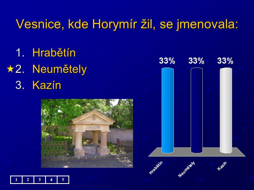 Vesnice, kde Horymír žil, se jmenovala: