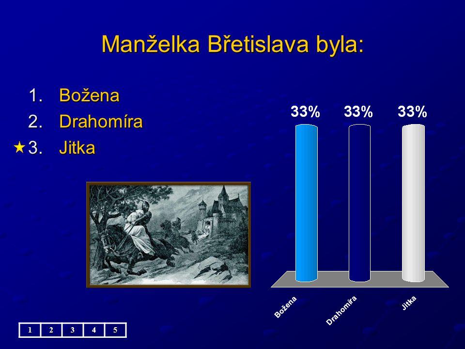 Manželka Břetislava byla: