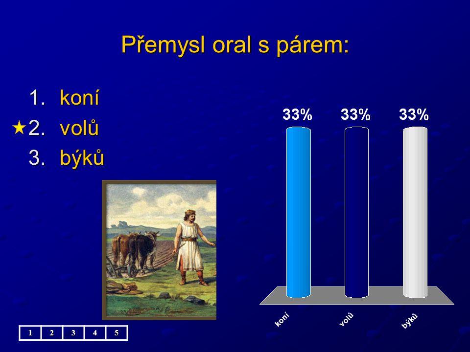 Přemysl oral s párem: koní volů býků 5 1 2 3 4 5