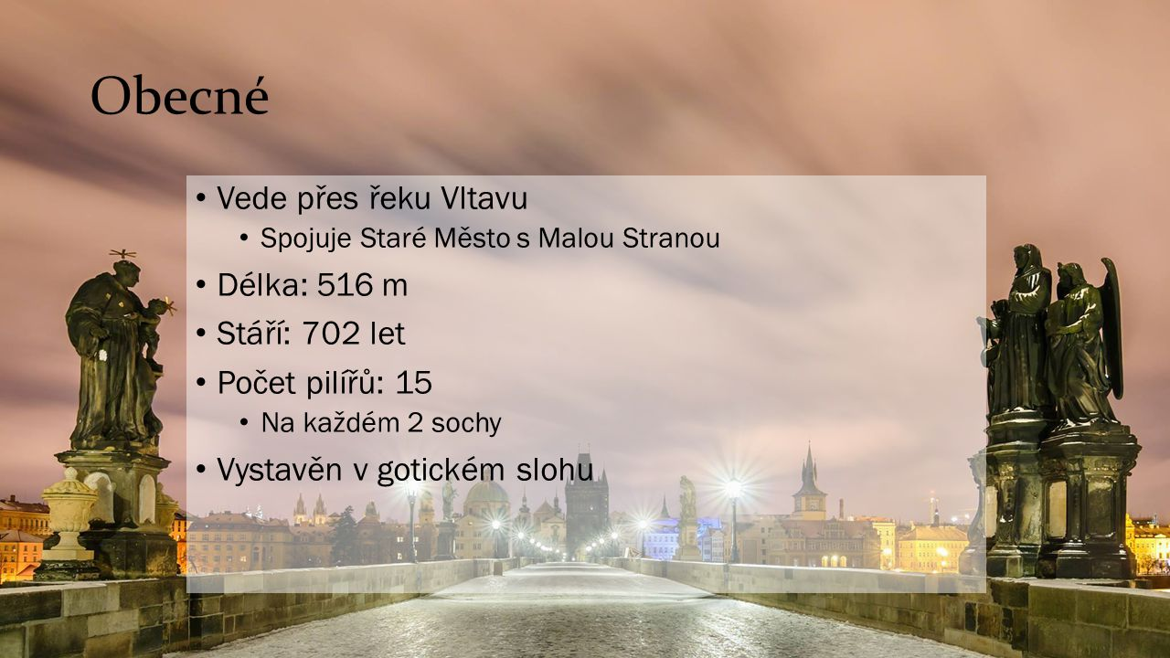 Obecné Vede přes řeku Vltavu Délka: 516 m Stáří: 702 let