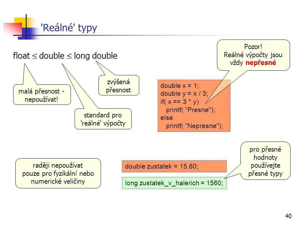 Reálné typy float  double  long double Pozor!