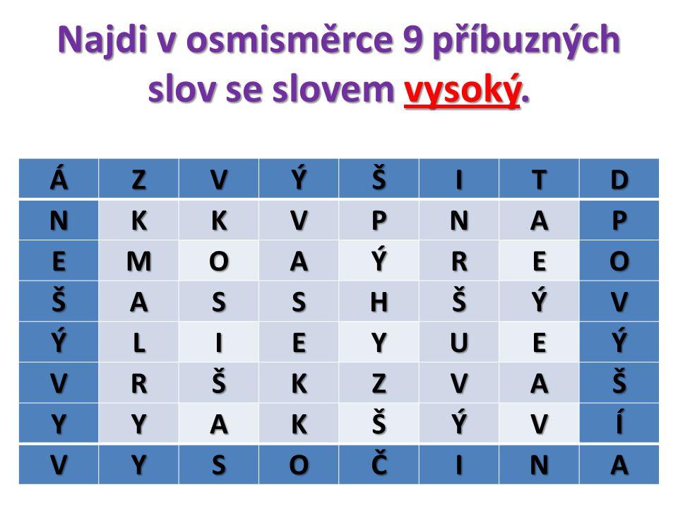 Najdi v osmisměrce 9 příbuzných slov se slovem vysoký.