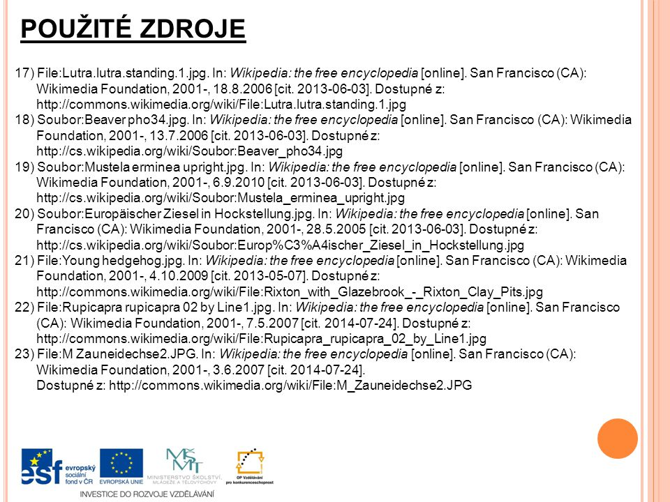 POUŽITÉ ZDROJE 17) File:Lutra.lutra.standing.1.jpg. In: Wikipedia: the free encyclopedia [online]. San Francisco (CA):