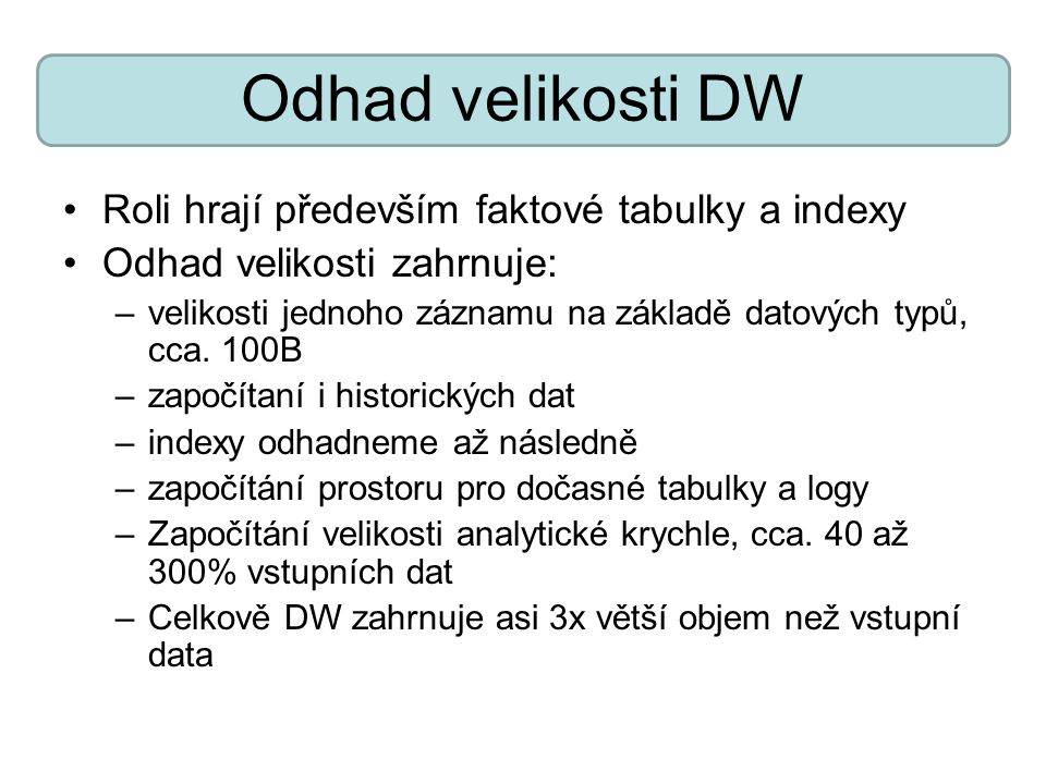 Odhad velikosti DW Roli hrají především faktové tabulky a indexy