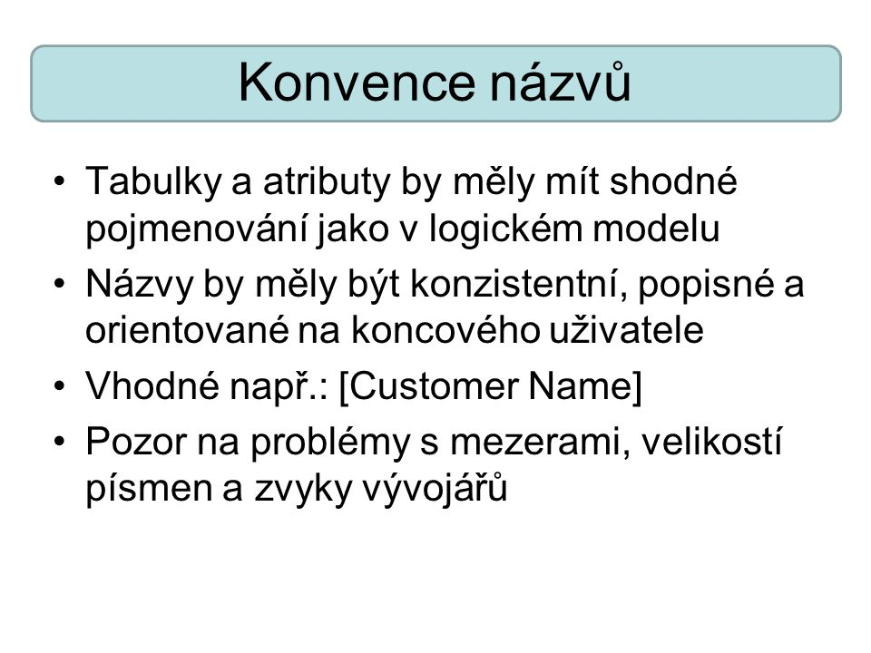 Konvence názvů Tabulky a atributy by měly mít shodné pojmenování jako v logickém modelu.