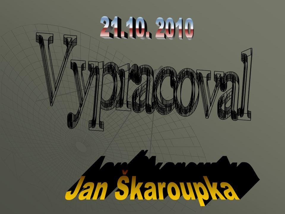 21.10. 2010 Vypracoval Jan Škaroupka