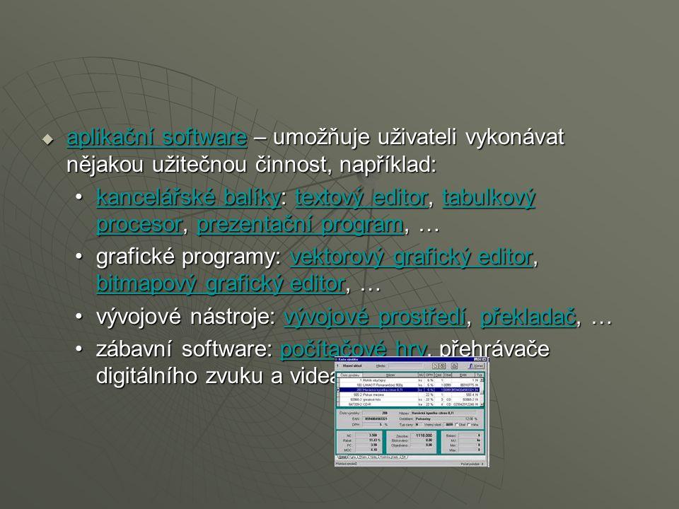 aplikační software – umožňuje uživateli vykonávat nějakou užitečnou činnost, například: