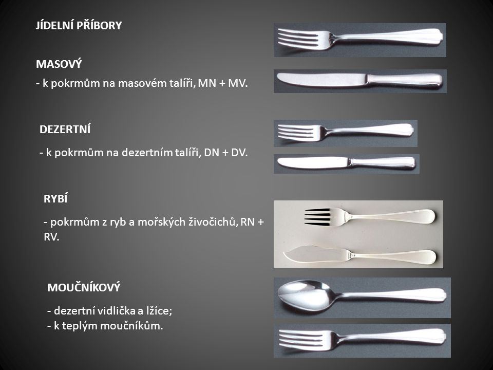 Jídelní příbory MASOVÝ. - k pokrmům na masovém talíři, MN + MV. DEZERTNÍ. - k pokrmům na dezertním talíři, DN + DV.