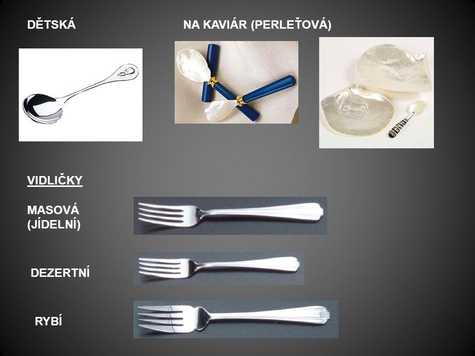 dětská na kaviár (perleťová) vidličky masová (jídelní) dezertní rybí