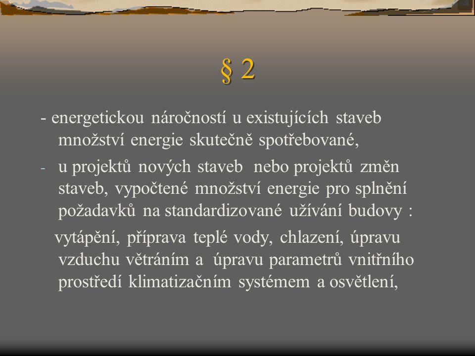 § 2 - energetickou náročností u existujících staveb množství energie skutečně spotřebované,