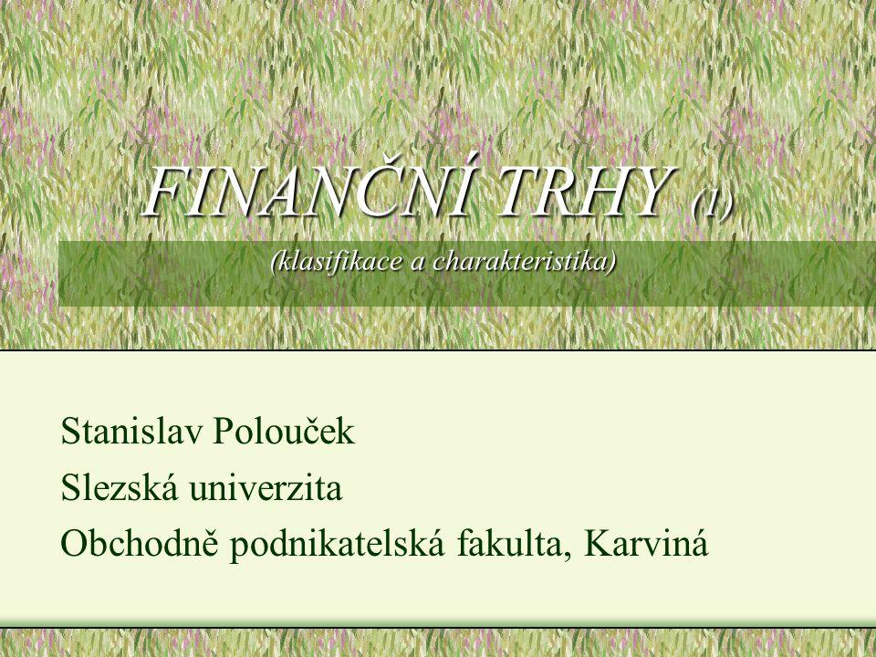 FINANČNÍ TRHY (1) (klasifikace a charakteristika)