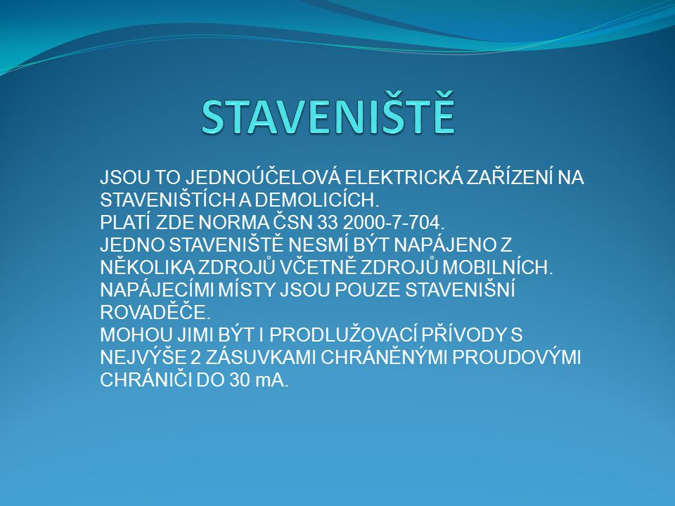 STAVENIŠTĚ JSOU TO JEDNOÚČELOVÁ ELEKTRICKÁ ZAŘÍZENÍ NA STAVENIŠTÍCH A DEMOLICÍCH. PLATÍ ZDE NORMA ČSN 33 2000-7-704.