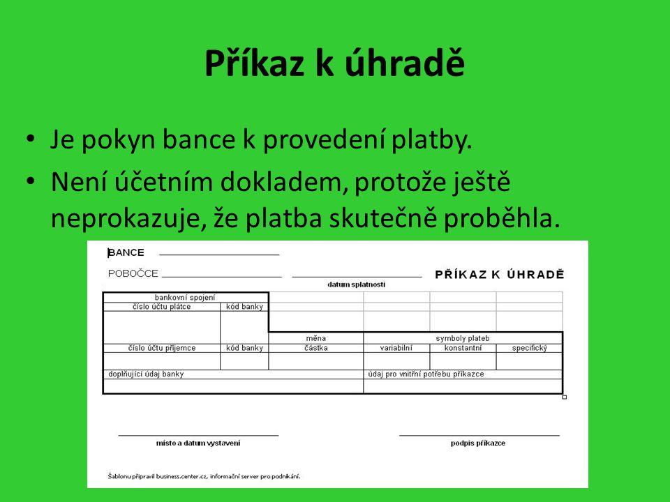Příkaz k úhradě Je pokyn bance k provedení platby.