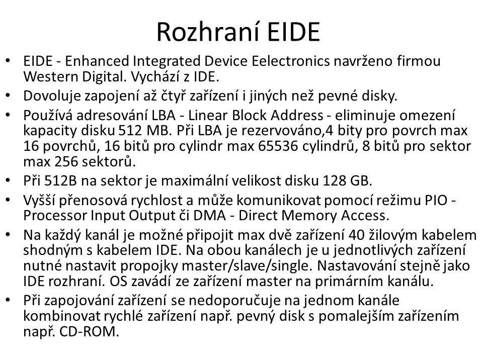 Rozhraní EIDE EIDE - Enhanced Integrated Device Eelectronics navrženo firmou Western Digital. Vychází z IDE.