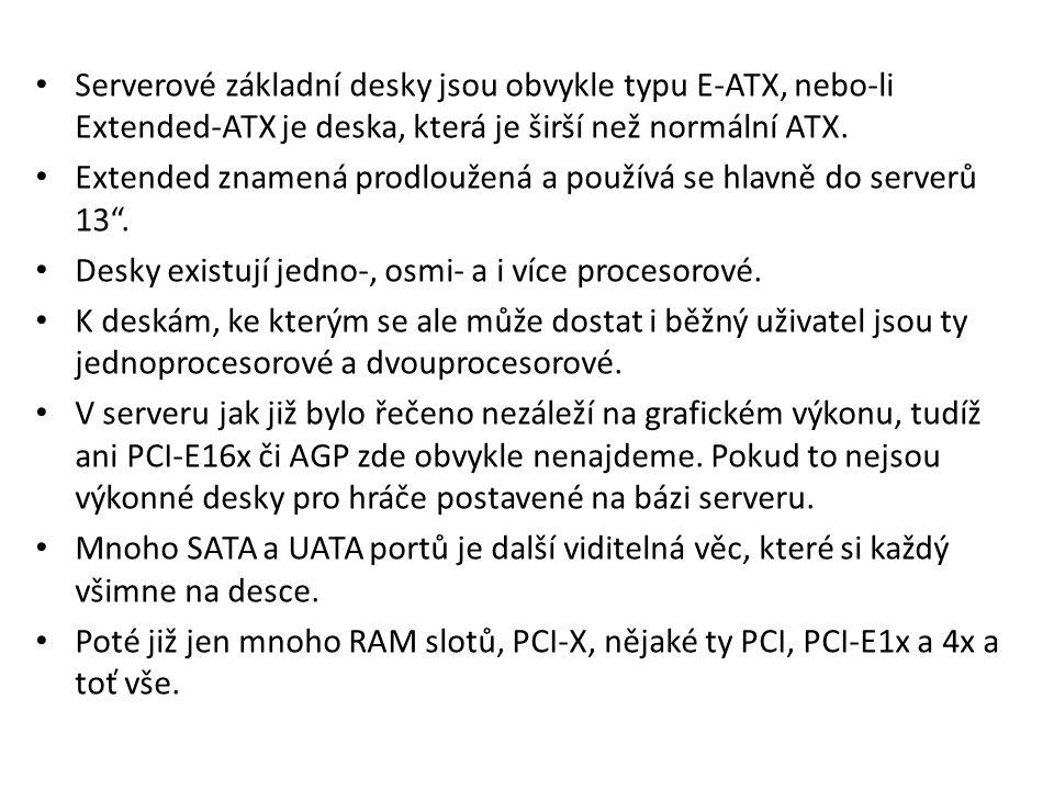 Serverové základní desky jsou obvykle typu E-ATX, nebo-li Extended-ATX je deska, která je širší než normální ATX.
