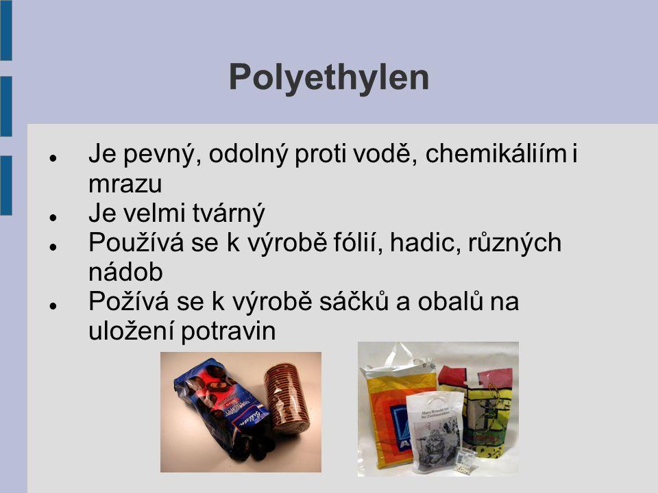 Polyethylen Je pevný, odolný proti vodě, chemikáliím i mrazu