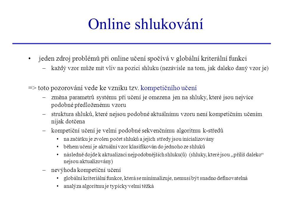 Online shlukování jeden zdroj problémů při online učení spočívá v globální kriterální funkci.