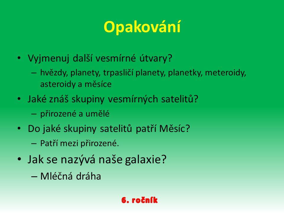 Opakování Jak se nazývá naše galaxie Vyjmenuj další vesmírné útvary
