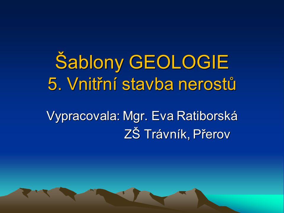 Šablony GEOLOGIE 5. Vnitřní stavba nerostů