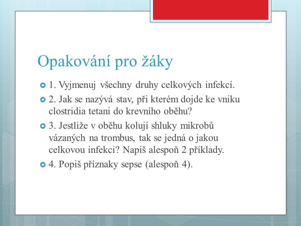Opakování pro žáky 1. Vyjmenuj všechny druhy celkových infekcí.