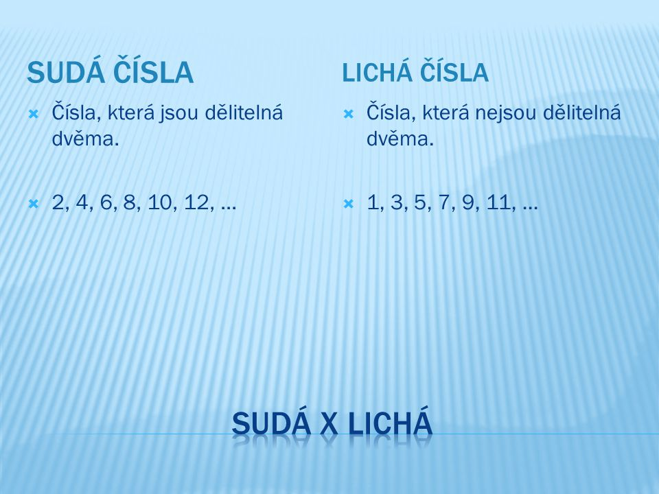 Sudá x lichá Sudá čísla Lichá čísla Čísla, která jsou dělitelná dvěma.