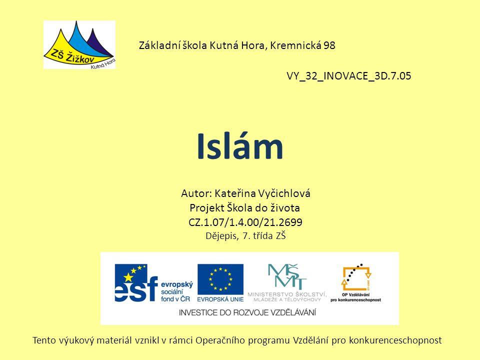 Islám Základní škola Kutná Hora, Kremnická 98 VY_32_INOVACE_3D.7.05