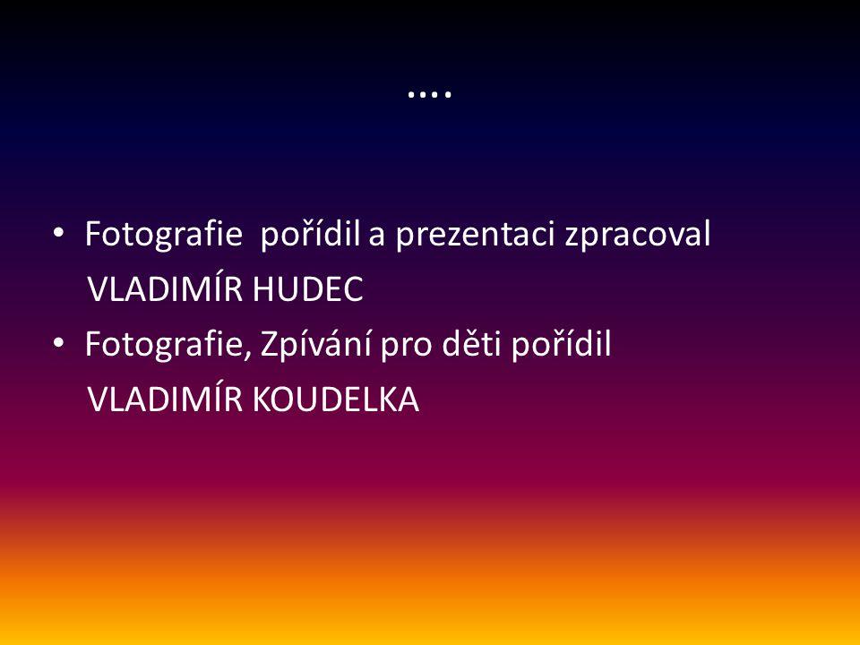 …. Fotografie pořídil a prezentaci zpracoval VLADIMÍR HUDEC
