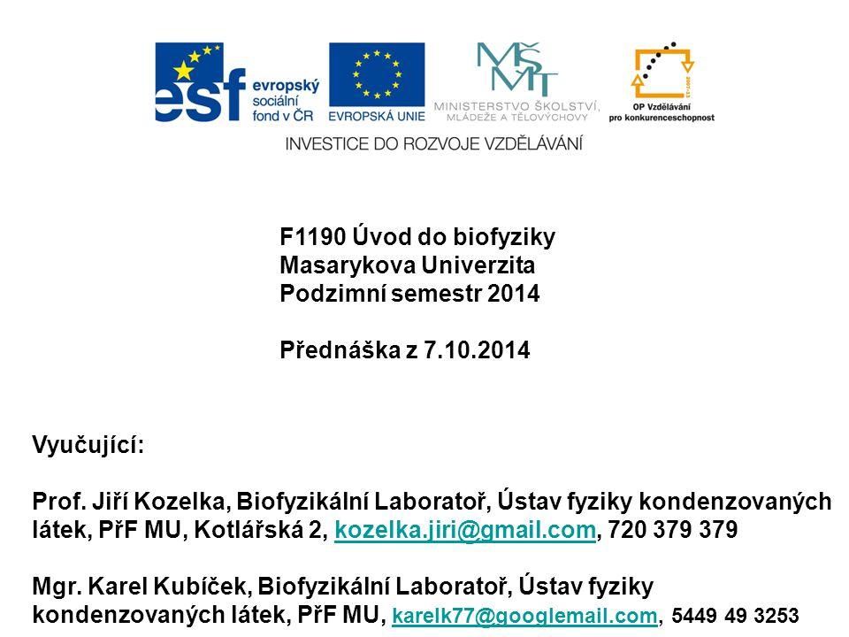 F1190 Úvod do biofyziky Masarykova Univerzita. Podzimní semestr 2014. Přednáška z 7.10.2014. Vyučující: