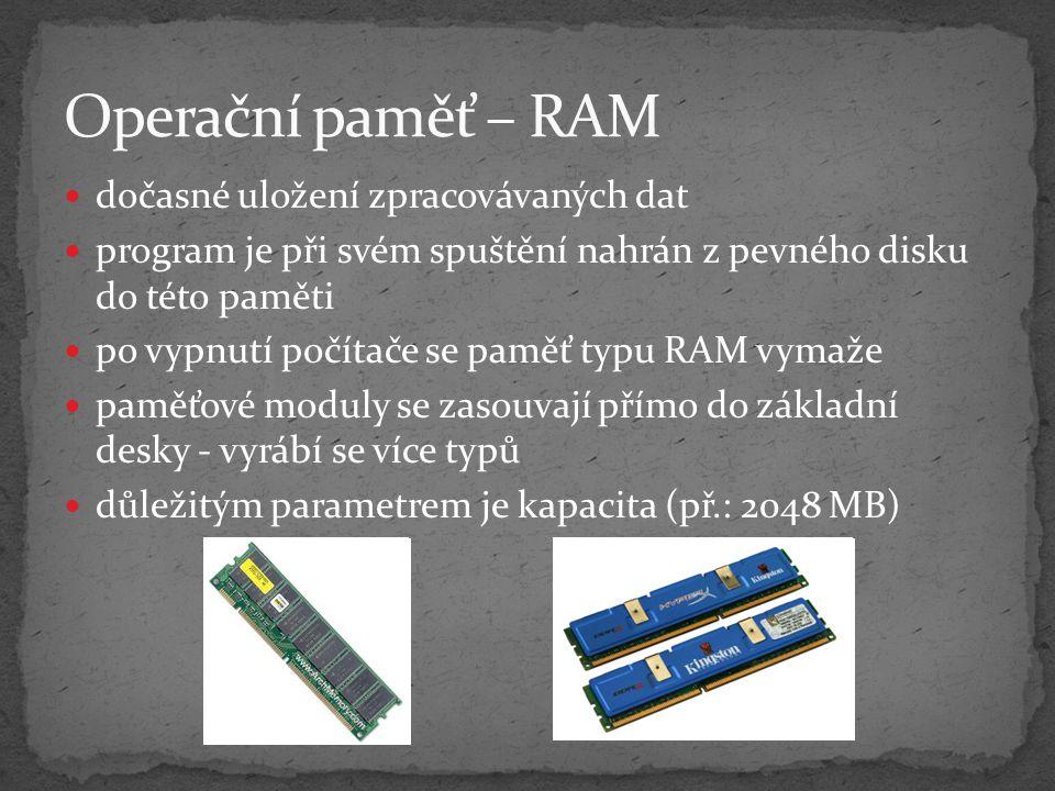 Operační paměť – RAM dočasné uložení zpracovávaných dat