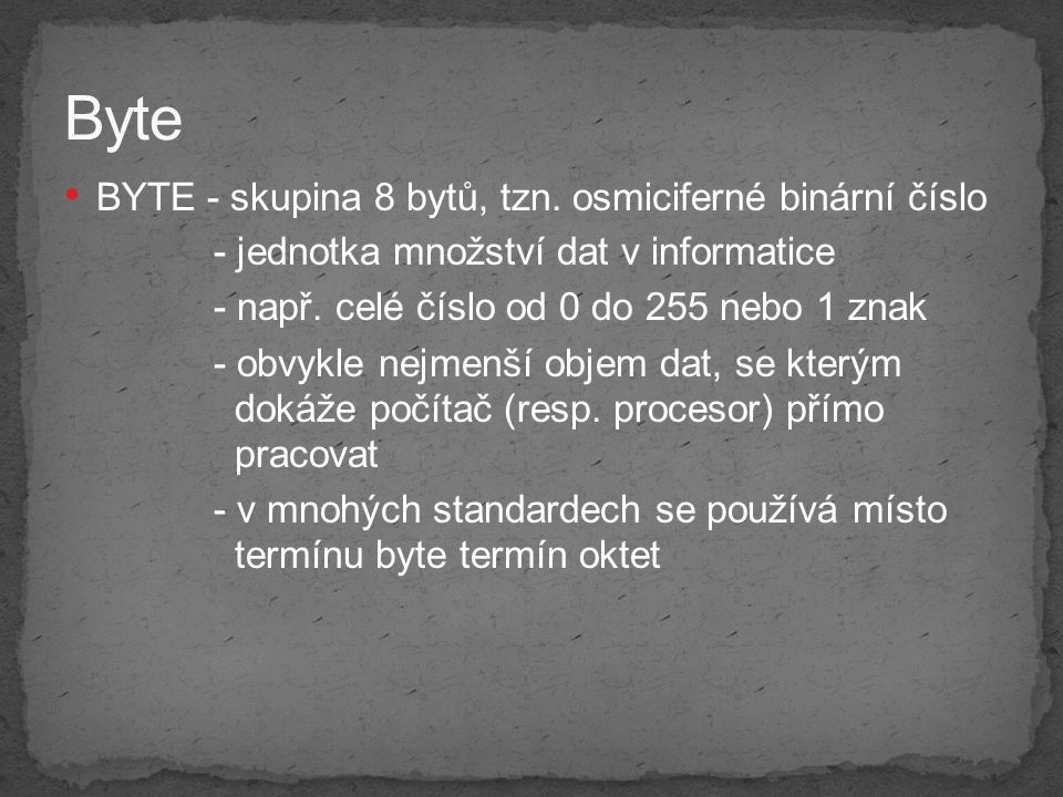 Byte BYTE - skupina 8 bytů, tzn. osmiciferné binární číslo