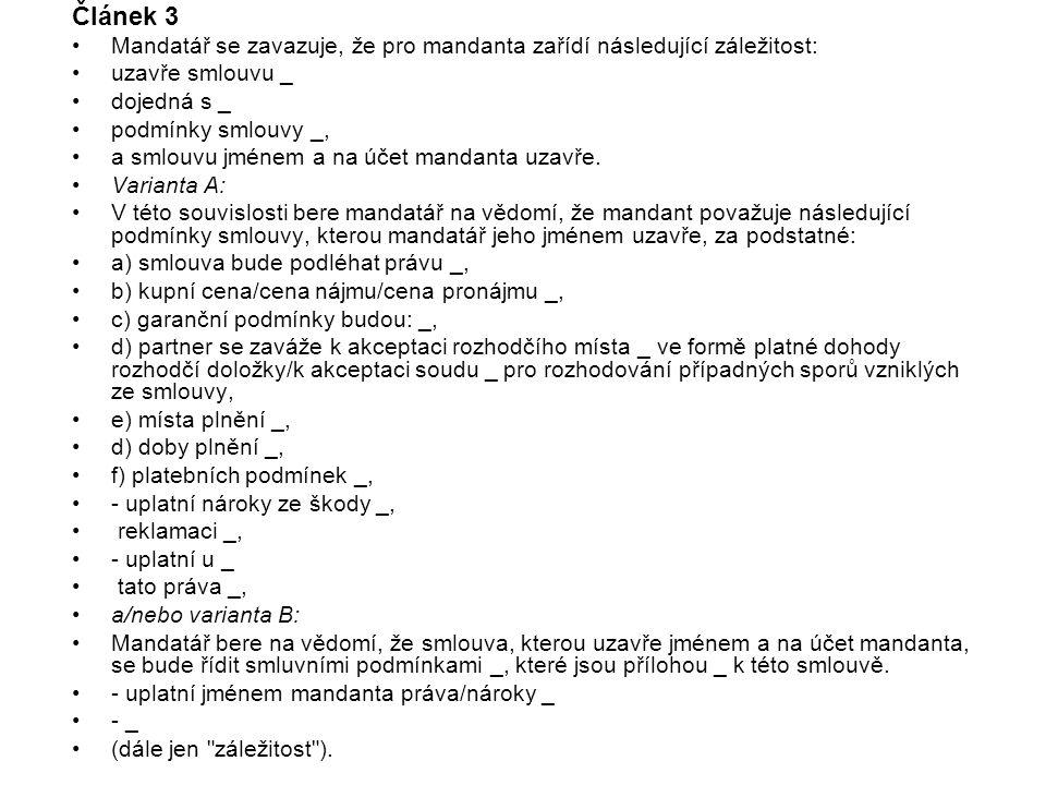 Článek 3 Mandatář se zavazuje, že pro mandanta zařídí následující záležitost: uzavře smlouvu _. dojedná s _.