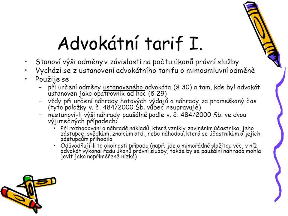 Advokátní tarif I. Stanoví výši odměny v závislosti na počtu úkonů právní služby. Vychází se z ustanovení advokátního tarifu o mimosmluvní odměně.