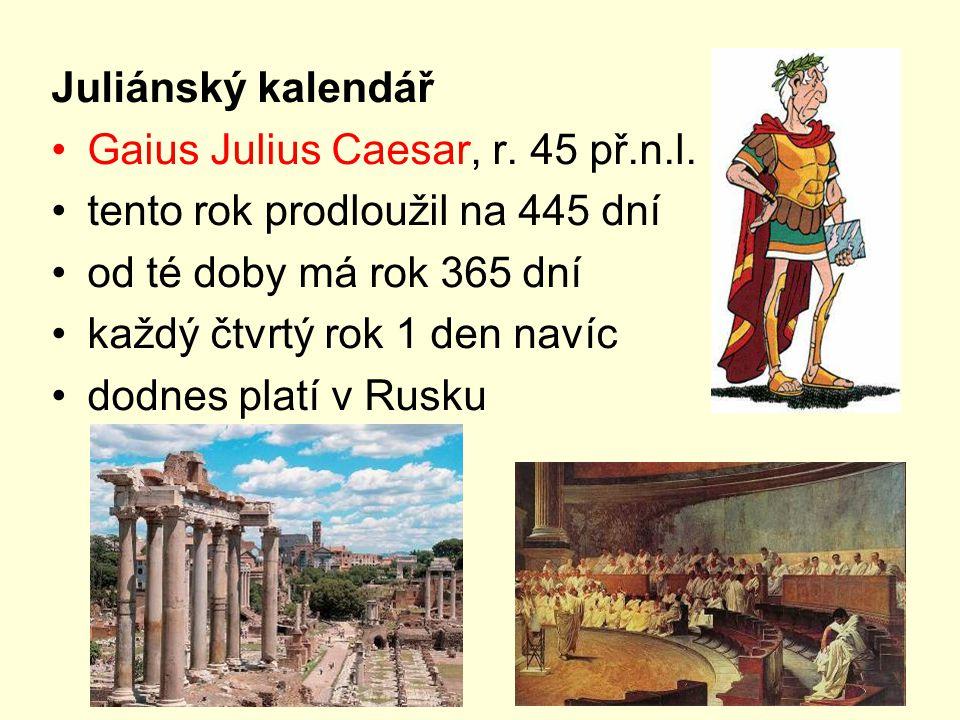 Juliánský kalendář Gaius Julius Caesar, r. 45 př.n.l. tento rok prodloužil na 445 dní. od té doby má rok 365 dní.