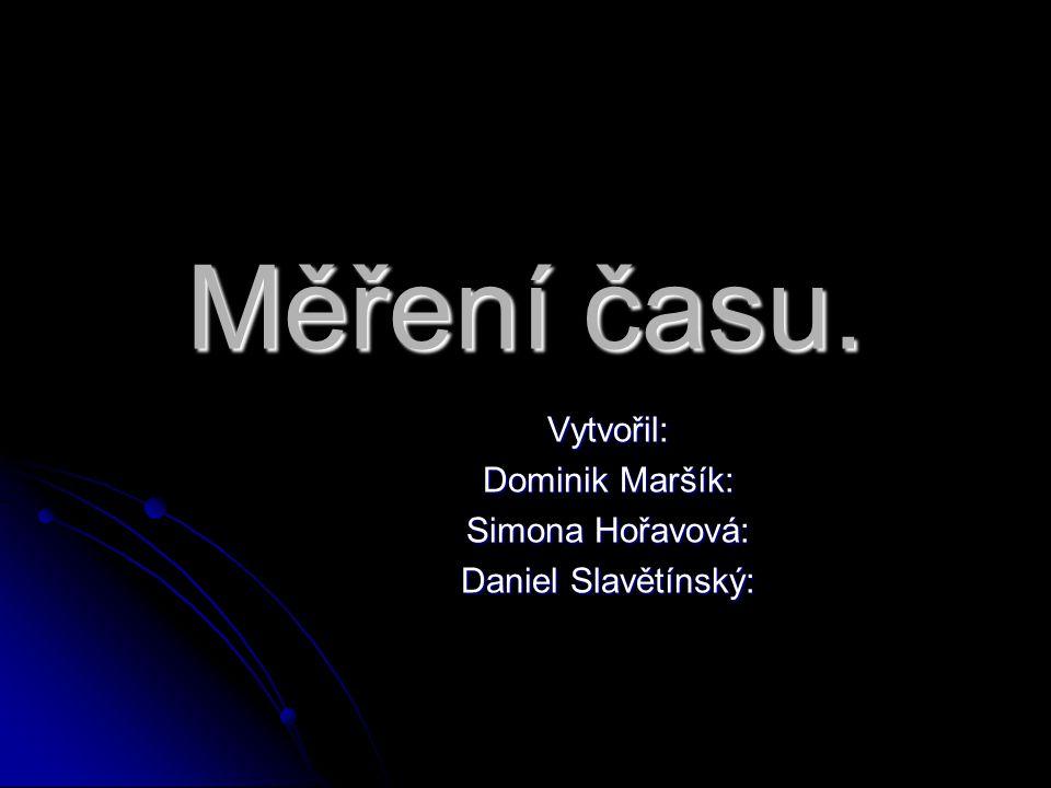Vytvořil: Dominik Maršík: Simona Hořavová: Daniel Slavětínský: