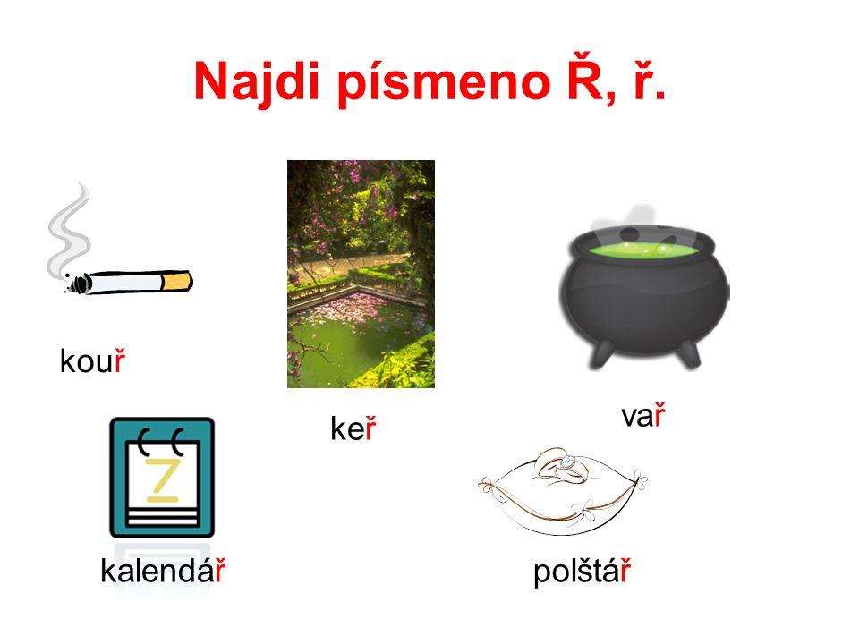 Najdi písmeno Ř, ř. kouř vař keř kalendář polštář