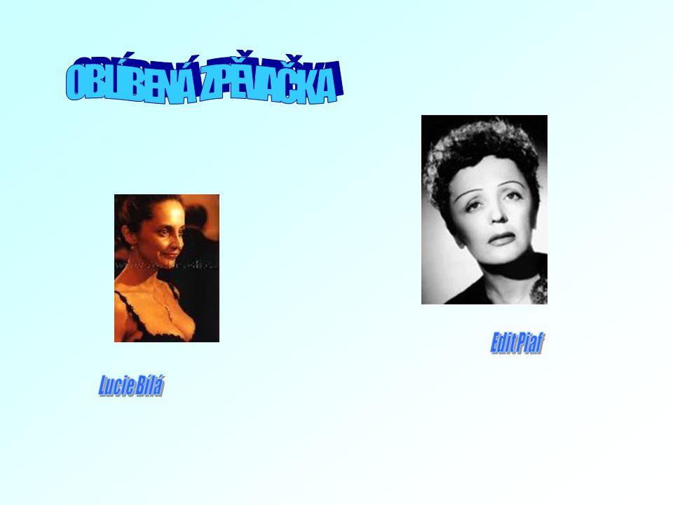 OBLÍBENÁ ZPĚVAČKA Edit Piaf Lucie Bílá