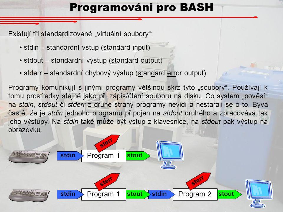 """Programováni pro BASH Existují tři standardizované """"virtuální soubory : stdin – standardní vstup (standard input)"""