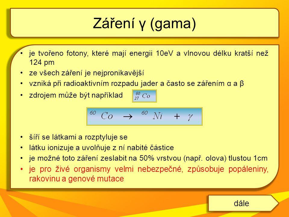 Záření γ (gama) je tvořeno fotony, které mají energii 10eV a vlnovou délku kratší než 124 pm. ze všech záření je nejpronikavější.
